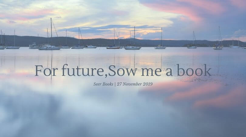 For future,Sow me a book